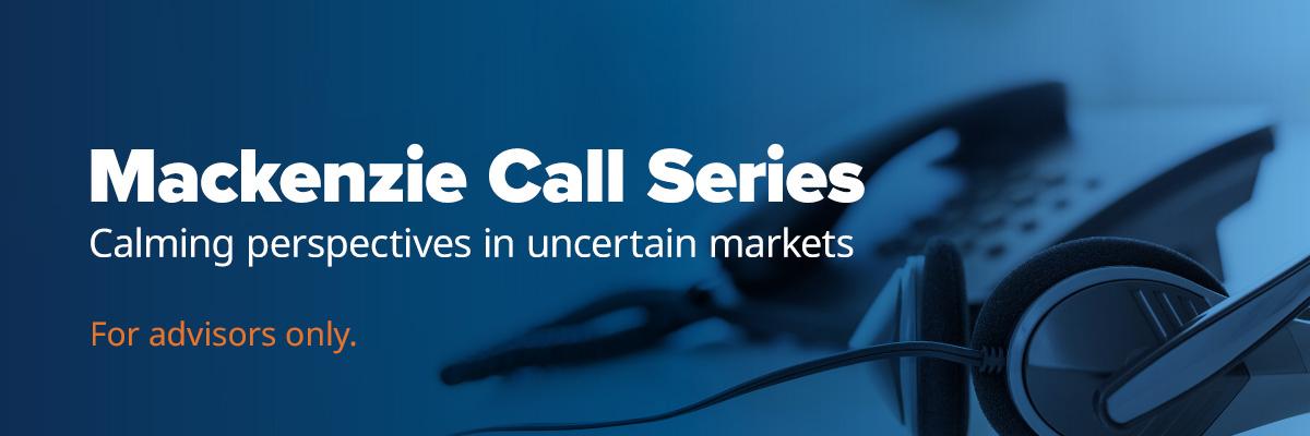 Mackenzie Call Series: Calming perspectives in uncertain markets